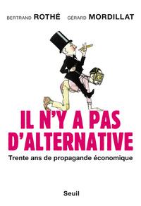 IL N'Y A PAS D'ALTERNATIVE. TRENTE ANS DE PROPAGANDE ECONOMIQUE