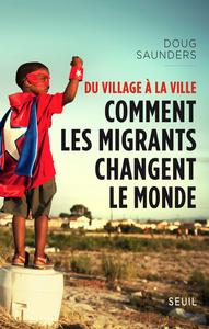 DU VILLAGE A LA VILLE. COMMENT LES MIGRANTS CHANGENT LE MONDE