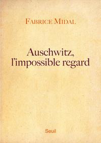 AUSCHWITZ, L'IMPOSSIBLE REGARD