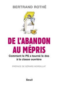 DE L'ABANDON AU MEPRIS. COMMENT LE PS A TOURNE LE