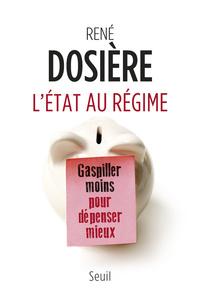 L'ETAT AU REGIME - GASPILLER MOINS POUR DEPENSER MIEUX