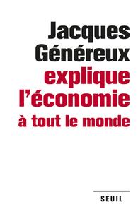 JACQUES GENEREUX EXPLIQUE L'ECONOMIE A TOUT LE MONDE