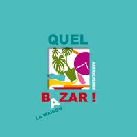 QUEL BAZAR !. A LA MAISON