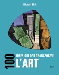 100 IDEES QUI ONT TRANSFORME L'ART