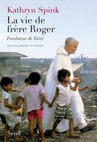 La Vie de frère Roger, fondateur de Taizé. Nouvelle édition augmentée