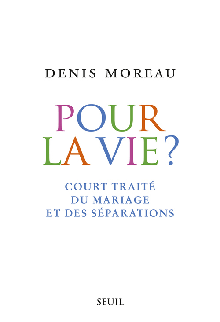POUR LA VIE?. COURT TRAITE DU MARIAGE ET DES SEPARATIONS