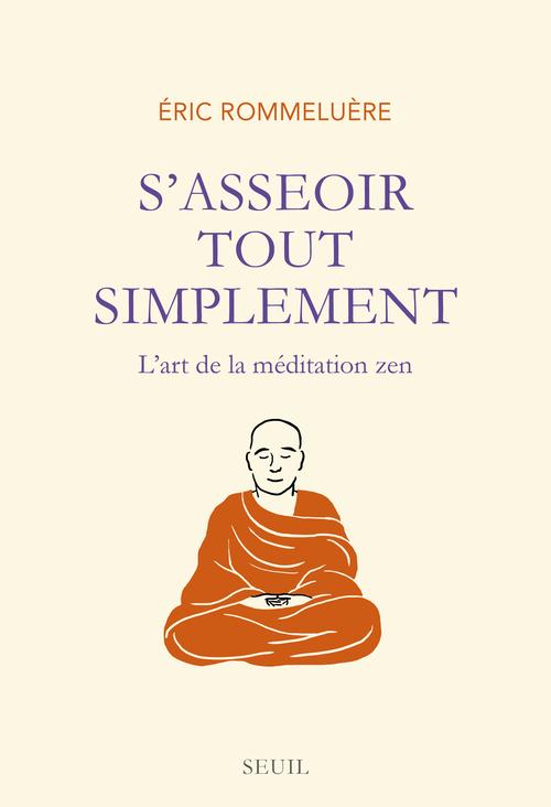S'ASSEOIR TOUT SIMPLEMENT. L'ART DE LA MEDITATION