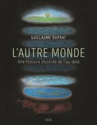 L'AUTRE MONDE. UNE HISTOIRE ILLUSTREE DE L'AU-DELA