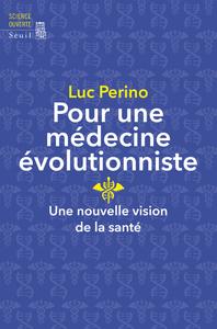 POUR UNE MEDECINE EVOLUTIONNISTE. UNE NOUVELLE VISION DE LA SANTE