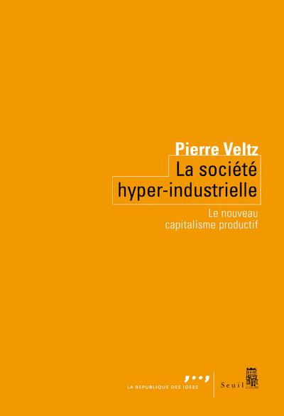 LA SOCIETE HYPER-INDUSTRIELLE - LE NOUVEAU CAPITALISME PRODUCTIF