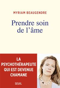 PRENDRE SOIN DE L'AME - LA PSYCHOTHERAPEUTE QUI EST DEVENUE CHAMANE