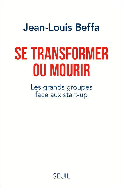 SE TRANSFORMER OU MOURIR - LES GRANDS GROUPES FACE AUX START-UP