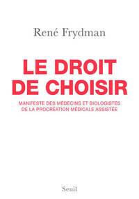 LE DROIT DE CHOISIR. MANIFESTE DES MEDECINS ET BIOLOGISTES DE LA PROCREATION MEDICALE ASSISTEE