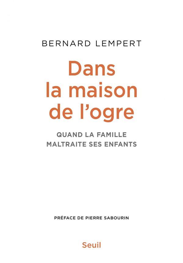 DANS LA MAISON DE L'OGRE - QUAND LA FAMILLE MALTRAITE SES ENFANTS