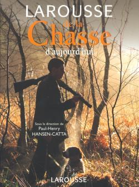 LAROUSSE DE LA CHASSE D'AUJOURD'HUI