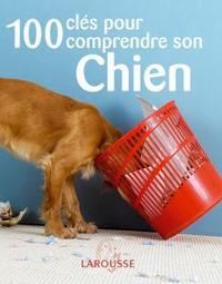100 CLEFS POUR COMPRENDRE SON CHIEN