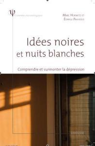 IDEES NOIRES ET NUITS BLANCHES - COMPRENDRE ET SURMONTER LA DEPRESSION