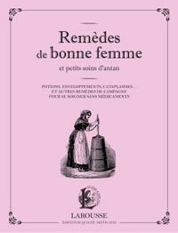 REMEDES DE BONNE FEMME ET PETITS SOINS D'ANTAN