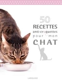 50 RECETTES ANTI CROQUETTES POUR MON CHAT