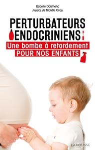 PERTURBATEURS ENDOCRINIENS - UNE BOMBE A RETARDEMENT POUR NOS ENFANTS