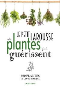 PETIT LAROUSSE DES PLANTES QUI GUERISSENT