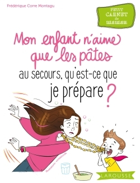 AU SECOURS, MON ENFANT N'AIME QUE LES PATES !