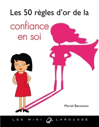LES 50 REGLES D'OR DE LA CONFIANCE EN SOI