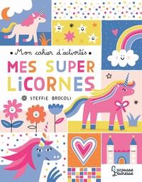 MON CAHIER D'ACTIVITES - MES SUPER LICORNES