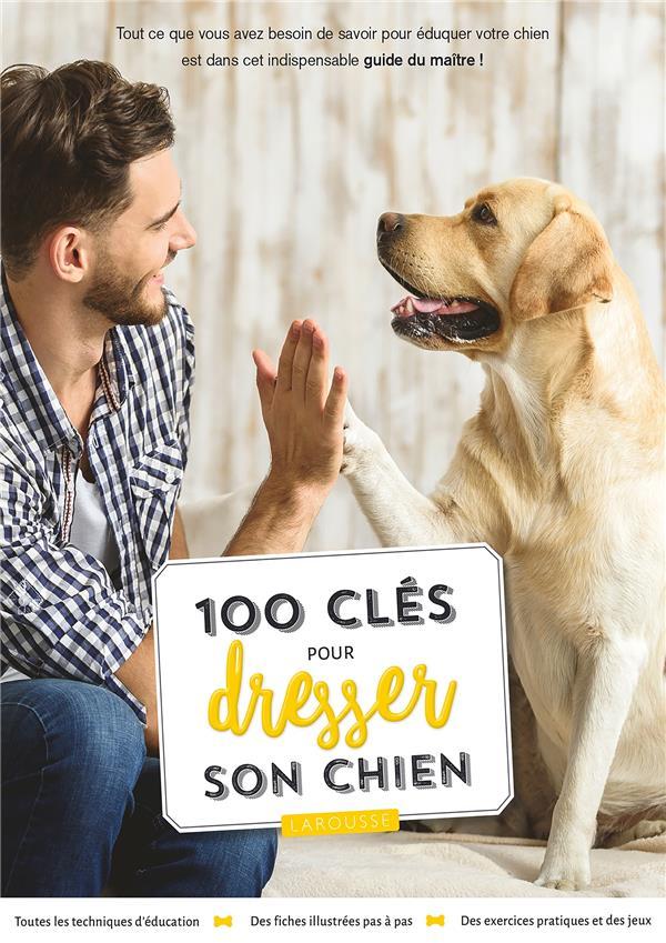100 CLES POUR DRESSER SON CHIEN