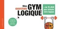 MES EXERCICES GYM LOGIQUE - + DE 90 JEUX POUR AFFUTER SA LOGIQUE ET SE LANCER DES DEFIS !