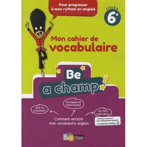 BE A CHAMP ! VOCABULAIRE ANGLAIS 6E 2018 CAHIER ELEVE