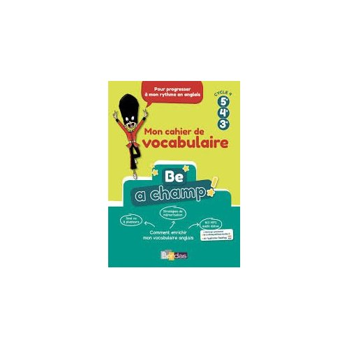 BE A CHAMP ! VOCABULAIRE ANGLAIS CYCLE 4 2018 CAHIER ELEVE