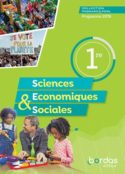 SCIENCES ECONOMIQUES & SOCIALES 1RE 2019 - PASSARD & PERL - MANUEL DE L'ELEVE 2019