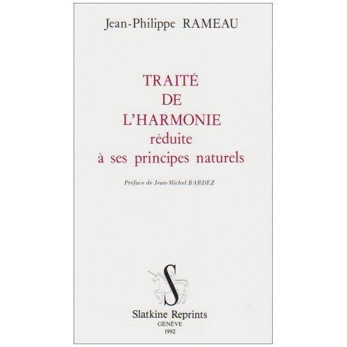 TRAITE DE L'HARMONIE REDUITE A SES PRINCIPES NATURELS. PREFACE DE JEAN-MICHEL BARDEZ.
