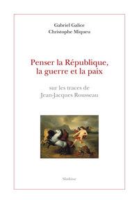 PENSER LA REPUBLIQUE, LA GUERRE ET LA PAIX. SUR LES TRACES DE JEAN-JACQUES ROUSSEAU