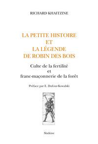 LA PETITE HISTOIRE ET LA LEGENDE DE ROBIN DES BOIS. CULTE DE LA FERTILITE ET FRANC-MACONNERIE DE LA