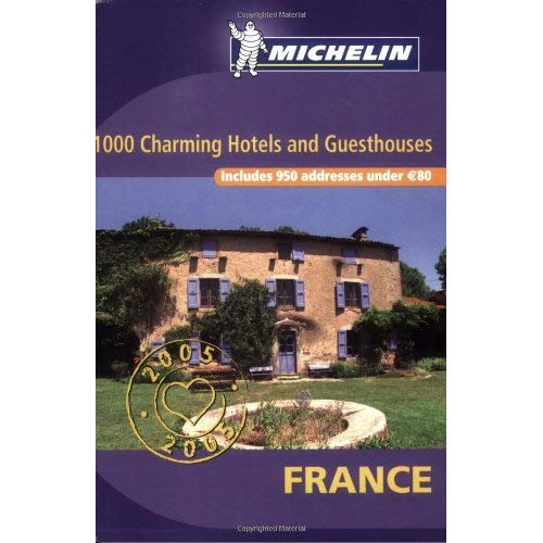 CHARMING PLACES TO STAY 2005- 1000 HOTELS & GUESTHOUSES IN FRANCE FOR LESS THAN 80 EUROS
