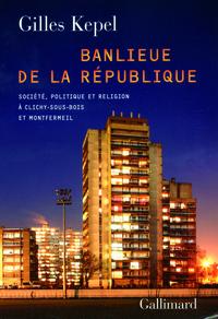 BANLIEUE DE LA REPUBLIQUE SOCIETE, POLITIQUE ET RELIGION A CLICHY-SOUS-BOIS ET MONTFERMEIL
