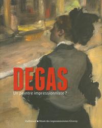 DEGAS, UN PEINTRE IMPRESSIONNISTE ? [EXPOSITION, GIVERNY, MUSEE DES IMPRESSIONNISMES, 27 MARS-19 JUI