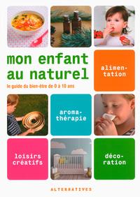 MON ENFANT AU NATUREL LE GUIDE DU BIEN-ETRE DE 0 A 10 ANS