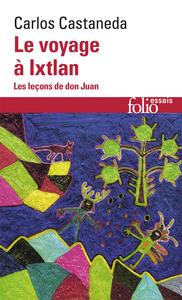 LE VOYAGE A IXTLAN - LES LECONS DE DON JUAN