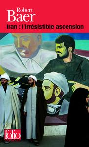 IRAN, L'IRRESISTIBLE ASCENSION