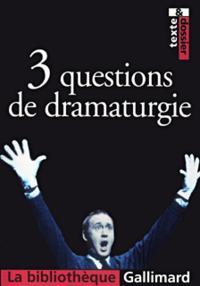 3 QUESTIONS DE DRAMATURGIE