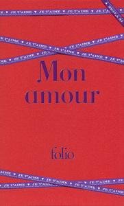 MON AMOUR LES PLUS BEAUX TEXTES D'AMOUR DE LA LITTERATURE