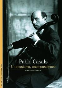 PABLO CASALS UN MUSICIEN, UNE CONSCIENCE