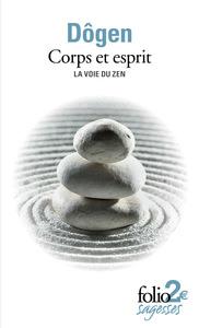 """CORPS ET ESPRIT LA VOIE DU ZEN - D'APRES LE """"SHOBOGENZO"""""""