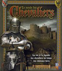 LE MONDE DES CHEVALIERS - LA VIE ET LA LEGENDE DES CHEVALIERS AU TEMPS DES CHATEAUX FORTS