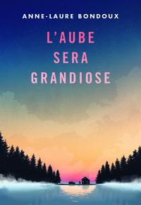 L'AUBE SERA GRANDIOSE
