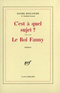 C'EST A QUEL SUJET ? / LE ROI FANNY