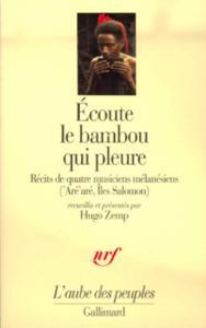 ECOUTE LE BAMBOU QUI PLEURE RECITS DE QUATRE MUSICIENS MELANESIENS ('ARE ARE, ILES SALOMON)